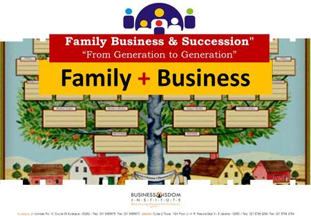 "Family + Business Family Business & Succession ""From Generation to Generation"" Surabaya: Jl. Kombes Pol. M. Duryat 39 Surabaya - 60262 - Telp. 031 5459975."