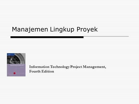 Manajemen Lingkup Proyek Information Technology Project Management, Fourth Edition.