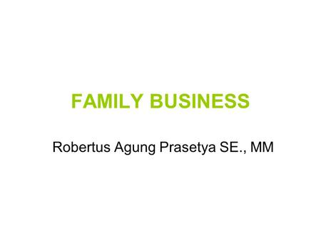 FAMILY BUSINESS Robertus Agung Prasetya SE., MM. Family Communication.