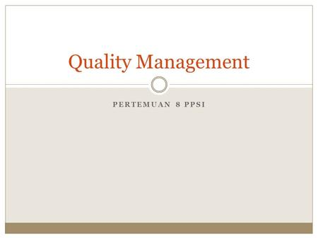 PERTEMUAN 8 PPSI Quality Management. outline Project quality management dalam IT Quality planning dan hubungan dengan project scope management Quality.