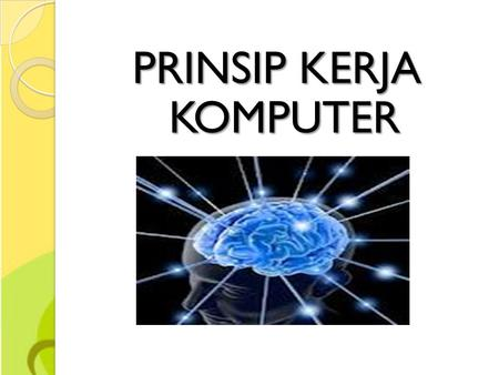 PRINSIP KERJA KOMPUTER. Pokok bahasan Prinsip Kerja Komputer CPU reset Power-On-Self-Test (POST) Disk Boot.