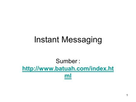Sumber : http://www.batuah.com/index.html Instant Messaging Sumber : http://www.batuah.com/index.html.