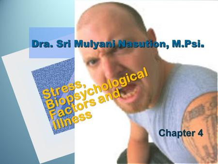 Dra. Sri Mulyani Nasution, M.Psi. Stress, Biopsychological Factors and Illness Chapter 4.