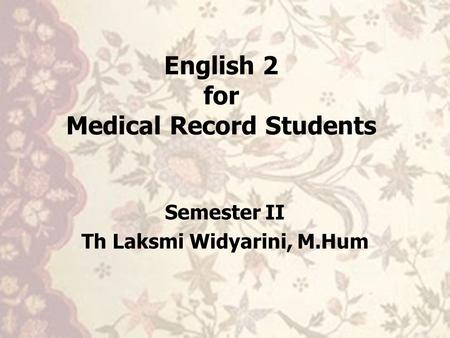 English 2 for Medical Record Students Semester II Th Laksmi Widyarini, M.Hum.