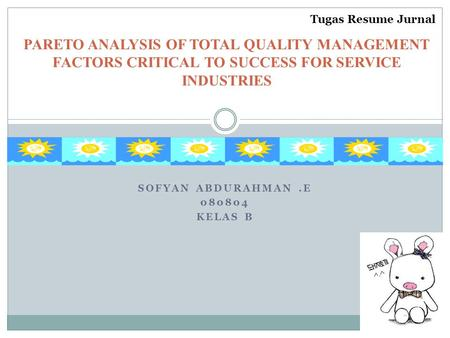 SOFYAN ABDURAHMAN.E 080804 KELAS B PARETO ANALYSIS OF TOTAL QUALITY MANAGEMENT FACTORS CRITICAL TO SUCCESS FOR SERVICE INDUSTRIES Tugas Resume Jurnal.