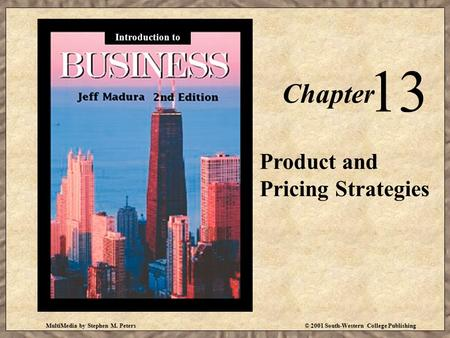 MultiMedia by Stephen M. Peters© 2001 South-Western College Publishing Chapter 13 Product and Pricing Strategies Introduction to.