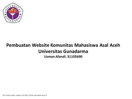 Pembuatan Website Komunitas Mahasiswa Asal Aceh Universitas Gunadarma Usman Afandi. 31105690 for further detail, please visit