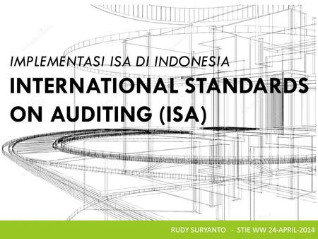 RUDY SURYANTO - STIE WW 24-APRIL-2014 IMPLEMENTASI ISA DI INDONESIA INTERNATIONAL STANDARDS ON AUDITING (ISA)