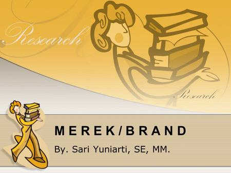 M E R E K / B R A N D By. Sari Yuniarti, SE, MM..