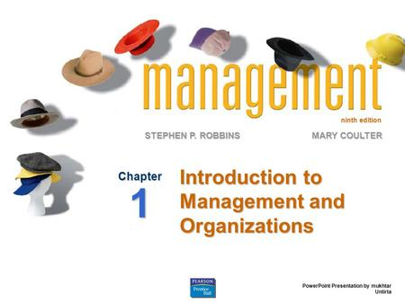 Ninth edition STEPHEN P. ROBBINS PowerPoint Presentation by mukhtar Untirta MARY COULTER Introduction to Management and Organizations Chapter 1.