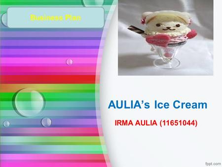 AULIA's Ice Cream IRMA AULIA (11651044) Business Plan.