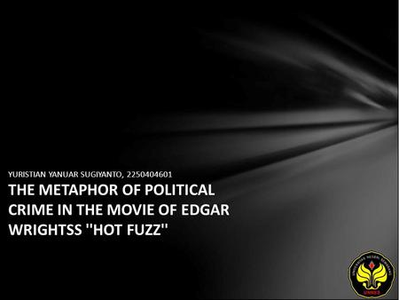YURISTIAN YANUAR SUGIYANTO, 2250404601 THE METAPHOR OF POLITICAL CRIME IN THE MOVIE OF EDGAR WRIGHTSS ''HOT FUZZ''