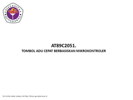 AT89C2051. TOMBOL ADU CEPAT BERBASISKAN MIKROKONTROLER for further detail, please visit