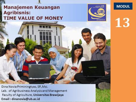 MODUL 13 Manajemen Keuangan Agribisnis: TIME VALUE OF MONEY Dina Novia Priminingtyas, SP.,Msi. Lab. of Agribusiness Analysis and Management Faculty of.