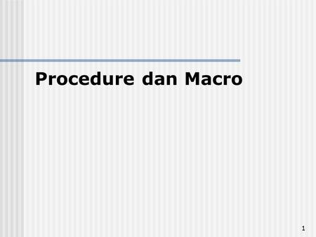 Procedure dan Macro.