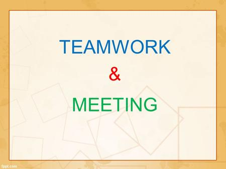 TEAMWORK & MEETING.