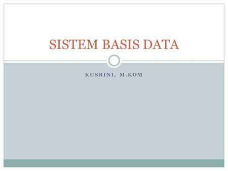 SISTEM BASIS DATA Kusrini, M.Kom.