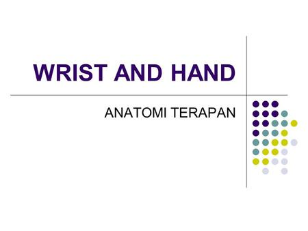 WRIST AND HAND ANATOMI TERAPAN.
