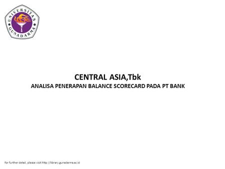 CENTRAL ASIA,Tbk ANALISA PENERAPAN BALANCE SCORECARD PADA PT BANK for further detail, please visit