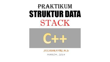 PRAKTIKUM STRUKTUR DATA STACK SULIDAR FITRI, M.Sc MARCH, 2014.