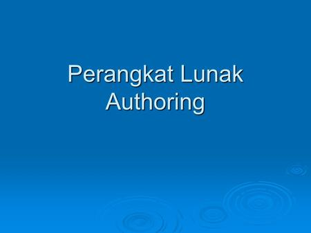 Perangkat Lunak Authoring. Authoring Tools software programs that let you create content without the need to write programming code.