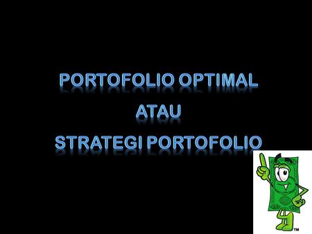 Portofolio Optimal atau Strategi Portofolio