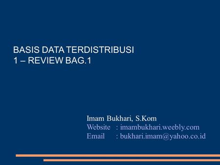 BASIS DATA TERDISTRIBUSI 1 – REVIEW BAG.1 Imam Bukhari, S.Kom Website: imambukhari.weebly.com