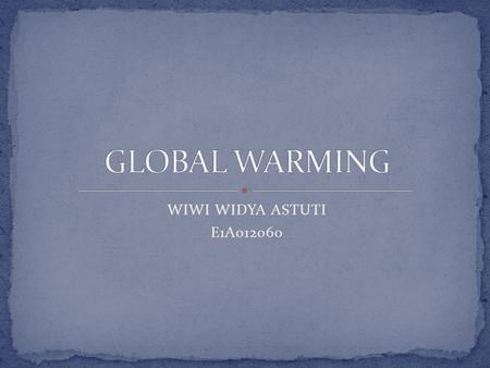 GLOBAL WARMING WIWI WIDYA ASTUTI E1A012060.