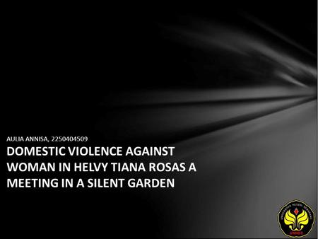 AULIA ANNISA, 2250404509 DOMESTIC VIOLENCE AGAINST WOMAN IN HELVY TIANA ROSAS A MEETING IN A SILENT GARDEN.