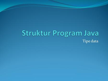Struktur Program Java Tipe data.