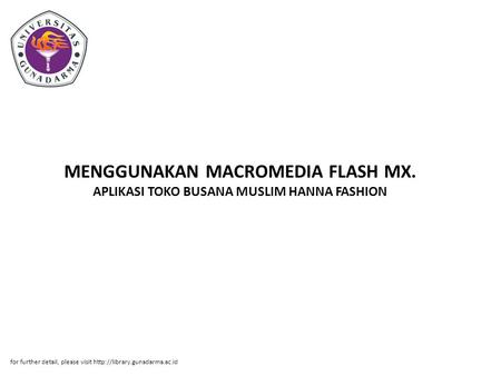 MENGGUNAKAN MACROMEDIA FLASH MX. APLIKASI TOKO BUSANA MUSLIM HANNA FASHION for further detail, please visit