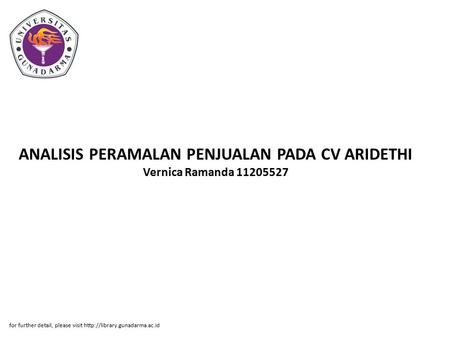 ANALISIS PERAMALAN PENJUALAN PADA CV ARIDETHI Vernica Ramanda 11205527 for further detail, please visit