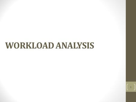 WORKLOAD ANALYSIS 1. FTE (Full Time Equivalent) 2.