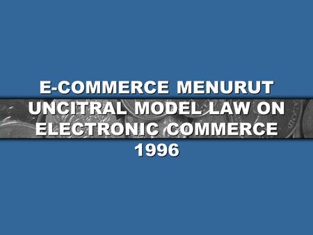 E-COMMERCE MENURUT UNCITRAL MODEL LAW ON ELECTRONIC COMMERCE 1996.