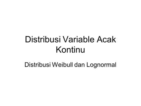 Distribusi Variable Acak Kontinu Distribusi Weibull dan Lognormal.