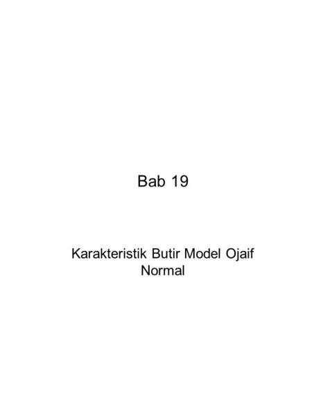 Bab 19 Karakteristik Butir Model Ojaif Normal. ------------------------------------------------------------------------------ Karakteristik Butir Model.