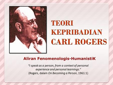 "Aliran Fenomenologis-HumanistiK ""I speak as a person, from a context of personal experience and personal learnings."" (Rogers, dalam On Becoming a Person,"