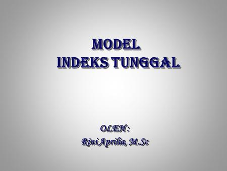 MODEL INDEKS TUNGGAL MODEL INDEKS TUNGGAL OLEH : Rini Aprilia, M.Sc OLEH : Rini Aprilia, M.Sc.