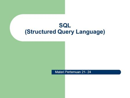 SQL (Structured Query Language) Materi Pertemuan 21- 24.
