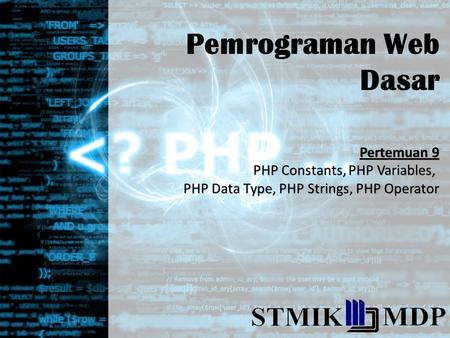 Pemrograman Web Dasar Pertemuan 9 PHP Constants, PHP Variables, PHP Data Type, PHP Strings, PHP Operator.