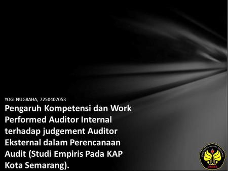 YOGI NUGRAHA, 7250407053 Pengaruh Kompetensi dan Work Performed Auditor Internal terhadap judgement Auditor Eksternal dalam Perencanaan Audit (Studi Empiris.