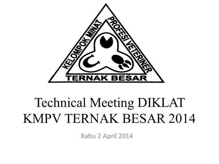 Technical Meeting DIKLAT KMPV TERNAK BESAR 2014 Rabu 2 April 2014.