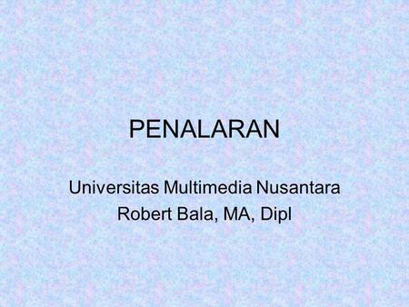 Universitas Multimedia Nusantara Robert Bala, MA, Dipl