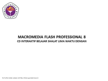 MACROMEDIA FLASH PROFESSIONAL 8 CD INTERAKTIF BELAJAR SHALAT LIMA WAKTU DENGAN for further detail, please visit http://library.gunadarma.ac.id.