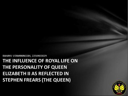 RAHAYU UTAMININGSIH, 2250403029 THE INFLUENCE OF ROYAL LIFE ON THE PERSONALITY OF QUEEN ELIZABETH II AS REFLECTED IN STEPHEN FREARS (THE QUEEN)