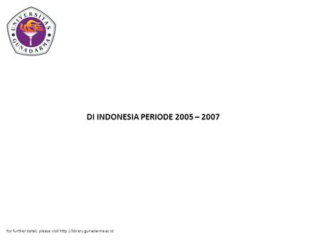 DI INDONESIA PERIODE 2005 – 2007 for further detail, please visit
