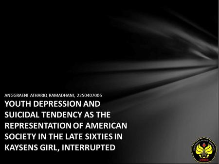 ANGGRAENI ATHARIQ RAMADHANI, 2250407006 YOUTH DEPRESSION AND SUICIDAL TENDENCY AS THE REPRESENTATION OF AMERICAN SOCIETY IN THE LATE SIXTIES IN KAYSENS.