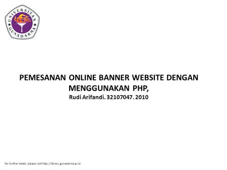 PEMESANAN ONLINE BANNER WEBSITE DENGAN MENGGUNAKAN PHP, Rudi Arifandi. 32107047. 2010 for further detail, please visit