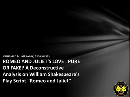 MUHAMAD MUNIF LAMIK, 2250404533 ROMEO AND JULIET'S LOVE : PURE OR FAKE? A Deconstructive Analysis on William Shakespeare's Play Script ''Romeo and Juliet''