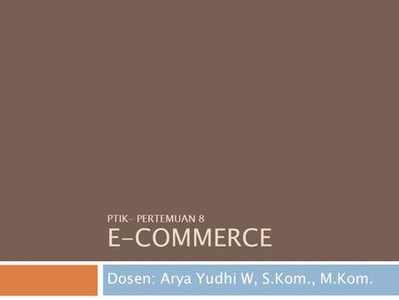 PTIK– PERTEMUAN 8 E-COMMERCE